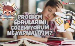 Matematik Problem Sorularını Çözemiyorum. Ne Yapmalıyım?