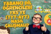 Yabancı Dil Öğrencileri YKS'ye (TYT- AYT) Nasıl Çalışmalı?