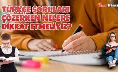 Türkçe Soruları Çözerken Nelere Dikkat Etmeliyiz?